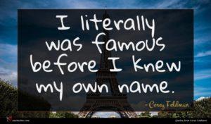 Corey Feldman quote : I literally was famous ...