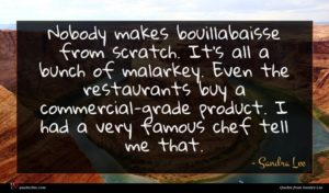 Sandra Lee quote : Nobody makes bouillabaisse from ...