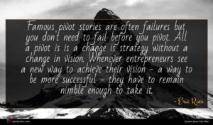 Eric Ries quote : Famous pivot stories are ...