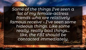 Elisha Cuthbert quote : Some of the things ...