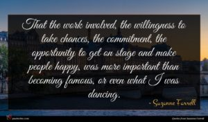 Suzanne Farrell quote : That the work involved ...