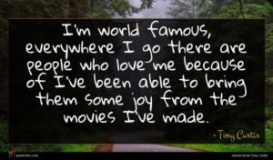 Tony Curtis quote : I'm world famous everywhere ...