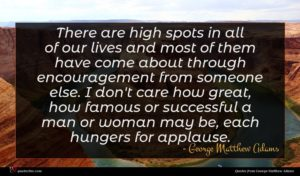 George Matthew Adams quote : There are high spots ...