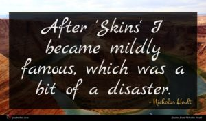 Nicholas Hoult quote : After 'Skins' I became ...