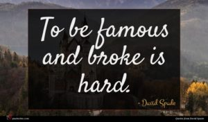 David Spade quote : To be famous and ...