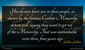 Anthony Holden quote : You do now have ...