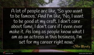 Chloe Moretz quote : A lot of people ...