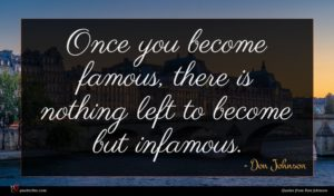 Don Johnson quote : Once you become famous ...