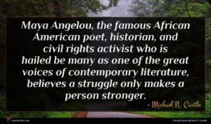 Michael N. Castle quote : Maya Angelou the famous ...