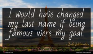 Zach Galifianakis quote : I would have changed ...