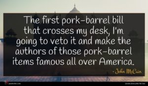 John McCain quote : The first pork-barrel bill ...