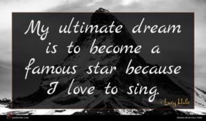 Lucy Hale quote : My ultimate dream is ...