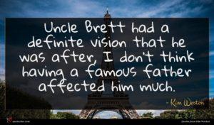 Kim Weston quote : Uncle Brett had a ...