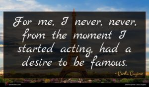 Carla Gugino quote : For me I never ...