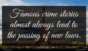 Bill James quote : Famous crime stories almost ...