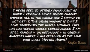 Stephen Hunter quote : I never feel so ...