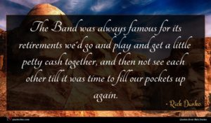 Rick Danko quote : The Band was always ...