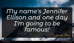 Jennifer Ellison quote : My name's Jennifer Ellison ...