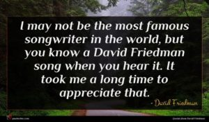 David Friedman quote : I may not be ...