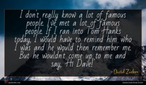 David Zucker quote : I don't really know ...