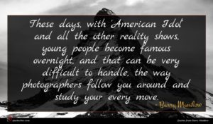 Barry Manilow quote : These days with 'American ...