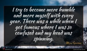 Mira Sorvino quote : I try to become ...