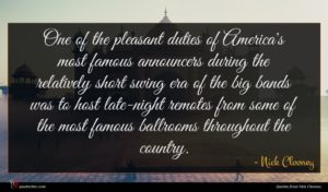 Nick Clooney quote : One of the pleasant ...