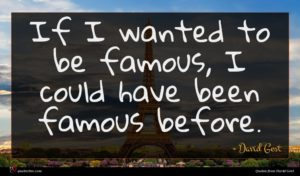 David Gest quote : If I wanted to ...