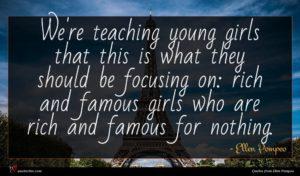 Ellen Pompeo quote : We're teaching young girls ...