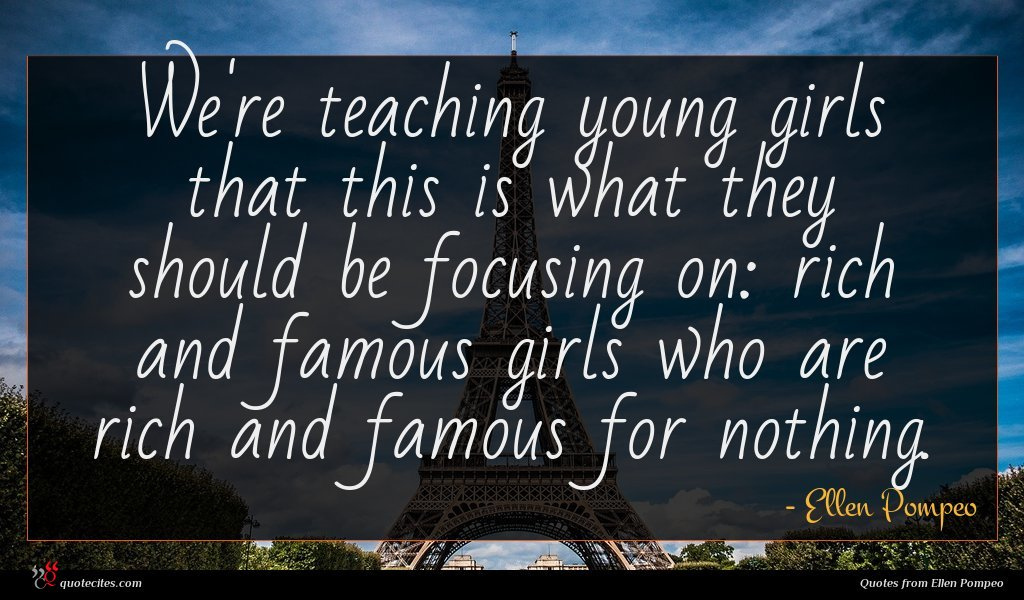 We're teaching young girls that this is what they should be focusing on: rich and famous girls who are rich and famous for nothing.