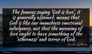 Charles Williams quote : The famous saying 'God ...