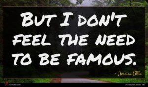 Jessica Alba quote : But I don't feel ...