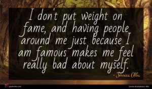 Jessica Alba quote : I don't put weight ...