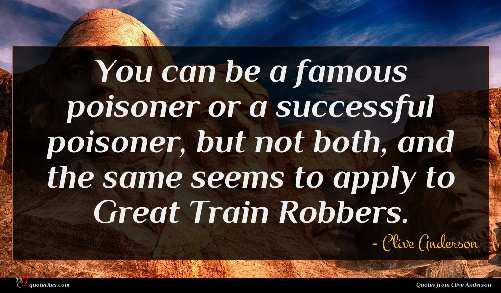 You can be a famous poisoner or a successful poisoner, but not both, and the same seems to apply to Great Train Robbers.