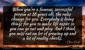 Chris Evert quote : When you're a famous ...