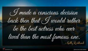 Sally Kirkland quote : I made a conscious ...