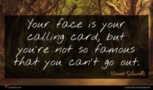 Vincent Schiavelli quote : Your face is your ...