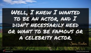 Jenna Fischer quote : Well I knew I ...