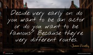 James Purefoy quote : Decide very early on ...