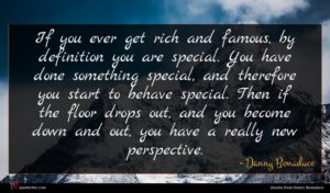Danny Bonaduce quote : If you ever get ...