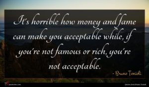 Bruno Tonioli quote : It's horrible how money ...