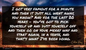Colin Hay quote : I got very famous ...