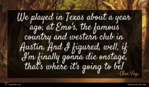 Alan Vega quote : We played in Texas ...