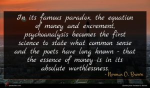 Norman O. Brown quote : In its famous paradox ...
