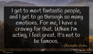Christopher Parker quote : I get to meet ...