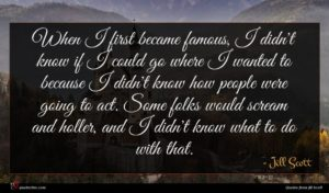 Jill Scott quote : When I first became ...