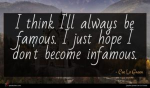 Cee Lo Green quote : I think I'll always ...