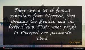 Ian Rush quote : There are a lot ...