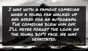 Louie Anderson quote : I was with a ...