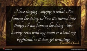Charlotte Church quote : I love singing - ...